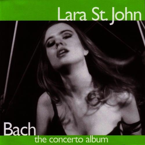 Bach - The Concerto Album by Lara St. John