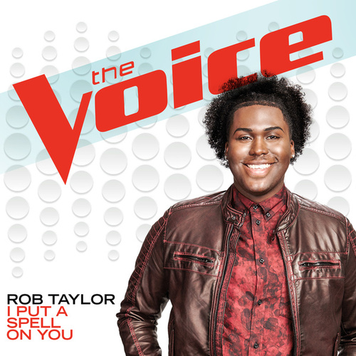I Put A Spell On You (The Voice Performance) by Rob Taylor