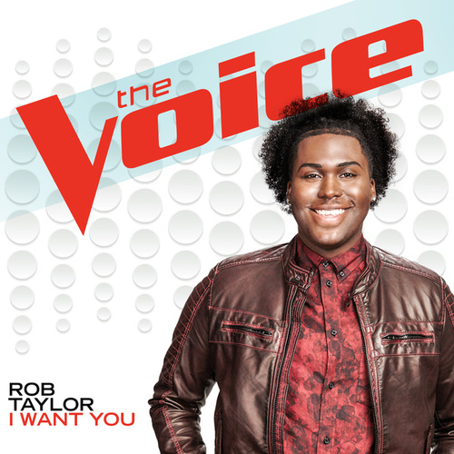 I Want You (The Voice Performance) by Rob Taylor