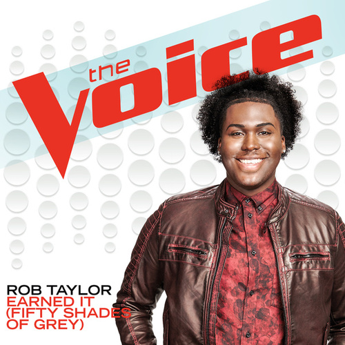 Earned It (Fifty Shades Of Grey) (The Voice Performance) by Rob Taylor