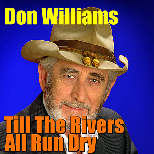 Till The Rivers All Run Dry by Don Williams