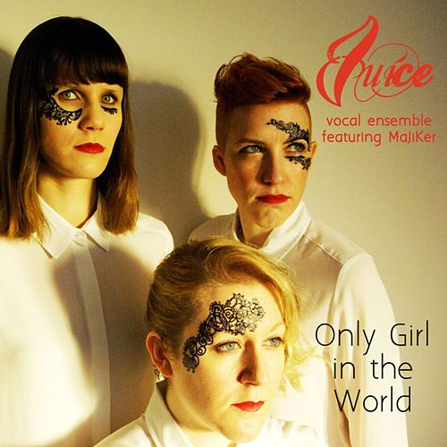 Only Girl In The World by Juice Vocal Ensemble