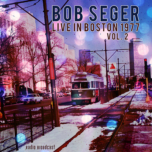 Bob Seger: Live in Boston 1977, Vol. 2 de Bob Seger