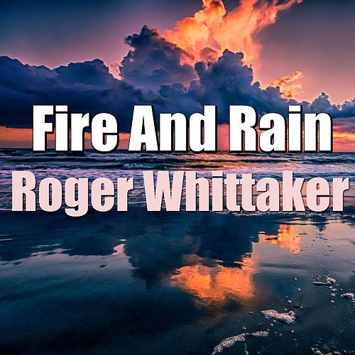 Fire And Rain by Roger Whittaker