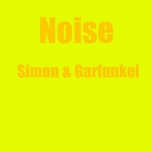 Noise by Simon & Garfunkel