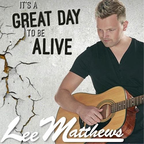 It's a Great Day to Be Alive de Lee Matthews