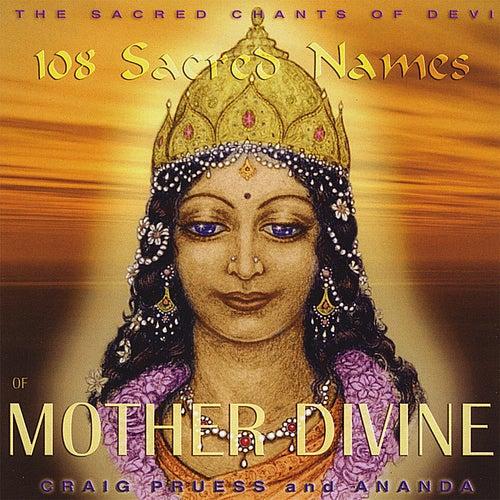 108 Sacred Names of Mother Divine - Sacred Chants of Devi von Craig Pruess
