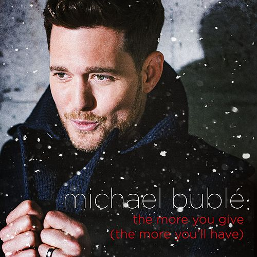 The More You Give (The More You'll Have) by Michael Bublé