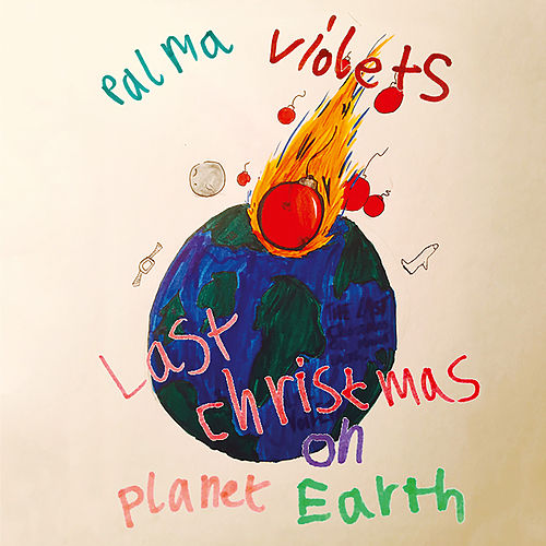 Last Christmas On Planet Earth di Palma Violets