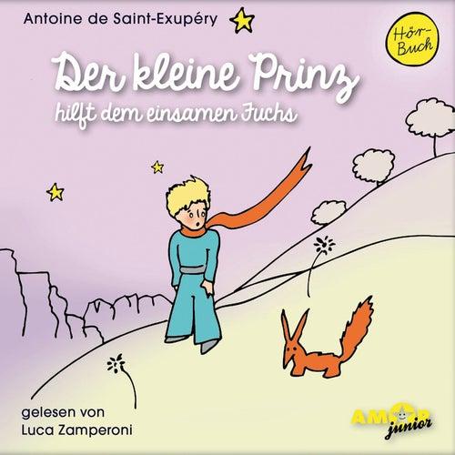 Der kleine Prinz hilft dem einsamen Fuchs (Ungekürzt) by Antoine de Saint-Exupéry
