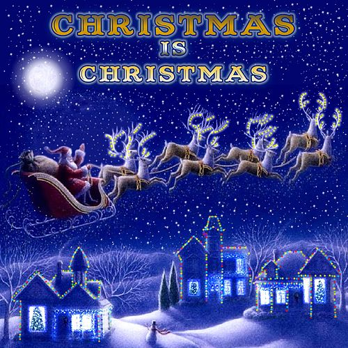 Christmas Is Christmas de Various Artists