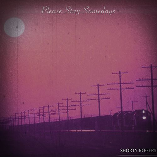 Please Stay Somedays (Remastered) de Shorty Rogers