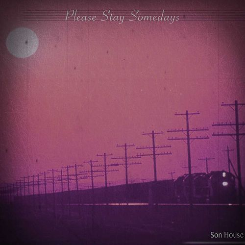 Please Stay Somedays de Son House