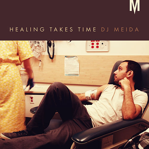 Healing Takes Time by DJ Meida