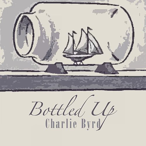 Bottled Up von Charlie Byrd