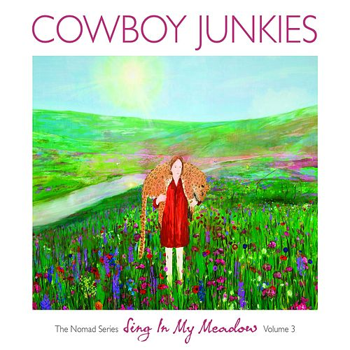 Sing In My Meadow - The Nomad Series: (Vol. 3) by Cowboy Junkies