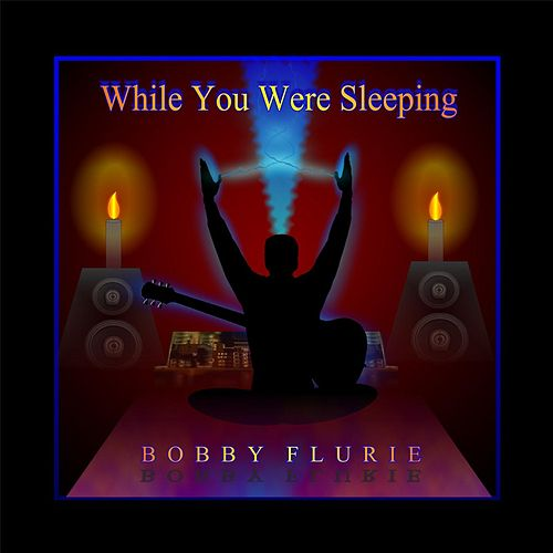 While You Were Sleeping by Bobby Flurie