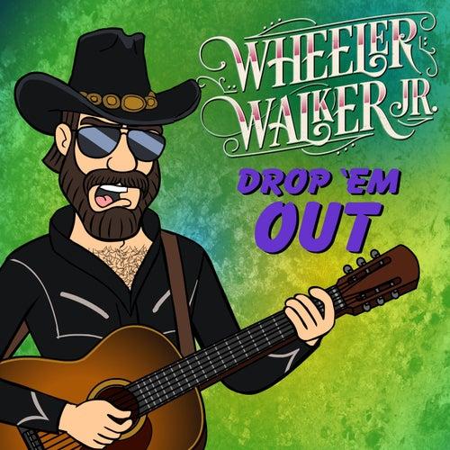 Drop 'Em Out von Wheeler Walker Jr.