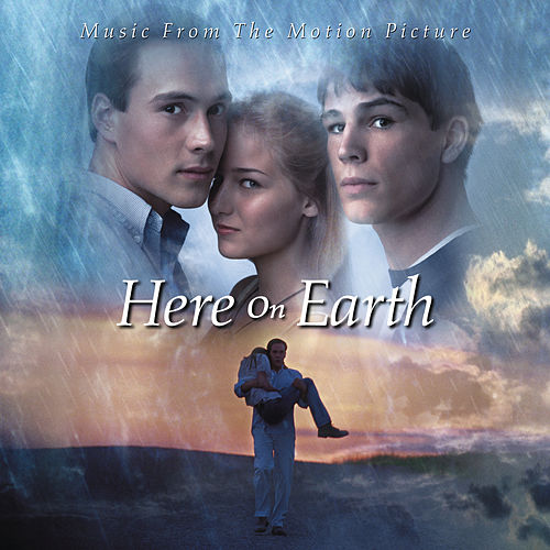 Here on Earth by Here On Earth (Motion Picture Soundtrack)