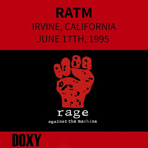 Irvine Meadows, Ca. June 17th, 1995 (Doxy Collection, Remastered, Live on Fm Broadcasting) van Rage Against The Machine