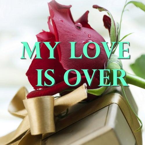My Love Is Over von Various Artists