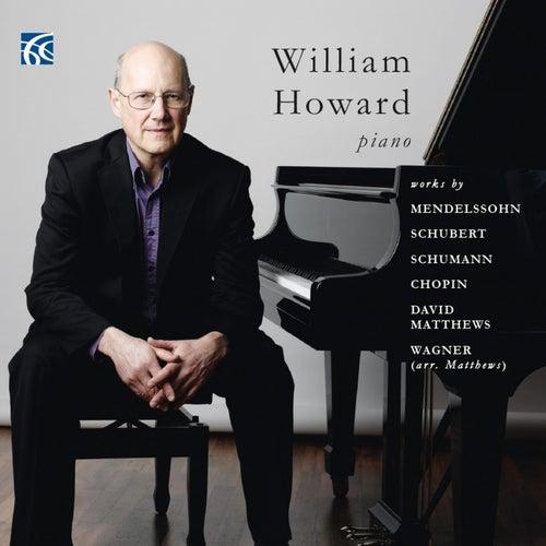 Mendelssohn, Schubert, Schumann, Chopin, Matthews, Wagner: Works for Piano by William Howard