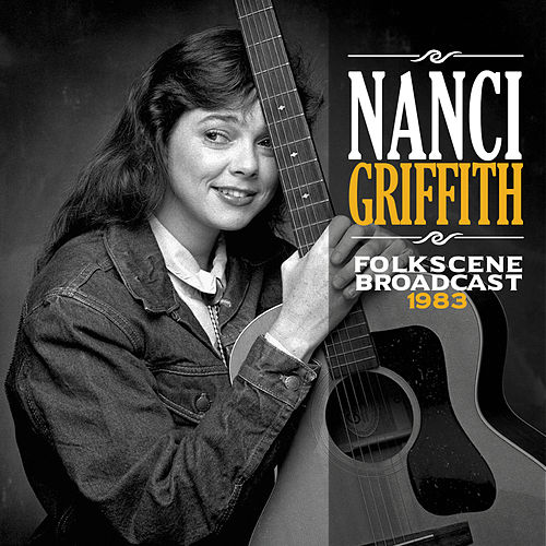 Folkscene Broadcast 1983 (Live) von Nanci Griffith