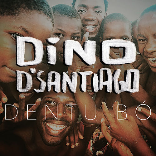 Dentu Bó - Single by Dino d'Santiago
