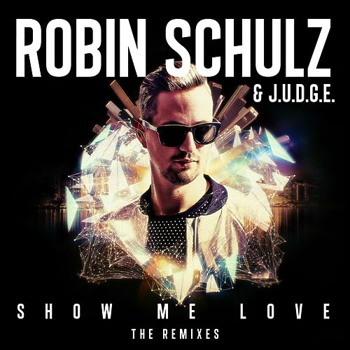 Show Me Love (The Remixes) van Robin Schulz