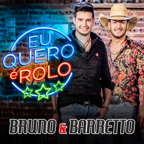 Eu Quero É Rolo by Bruno & Barretto