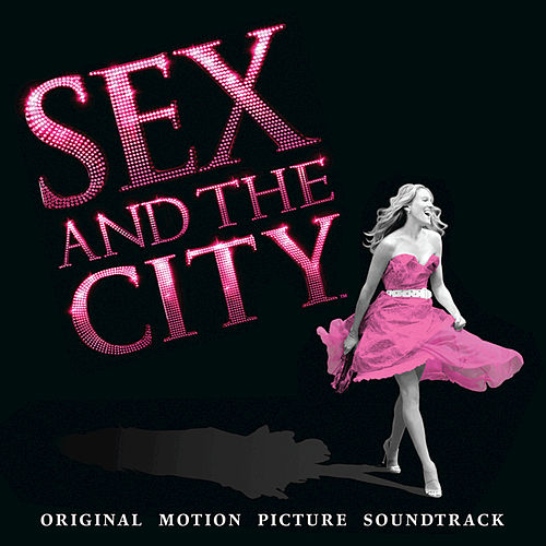 Sex And The City (Original Motion Picture Soundtrack) by Various Artists
