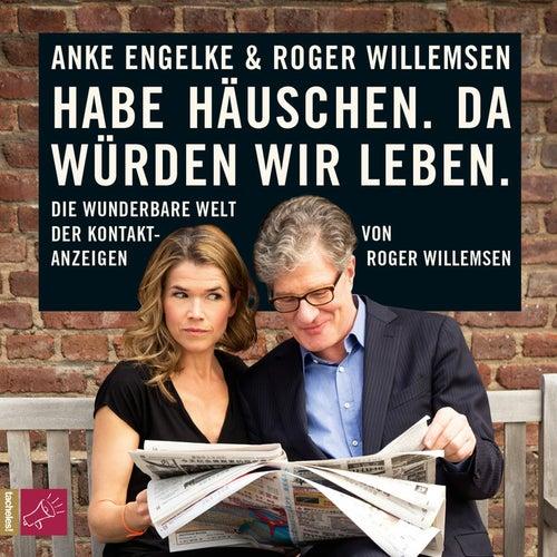 Habe Häuschen. Da würden wir leben. - Die wunderbare Welt der Kontaktanzeigen by Roger Willemsen