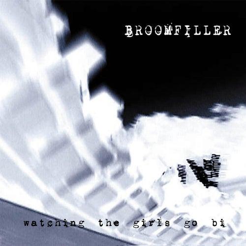 Watching the Girls Go Bi by BROOMFILLER