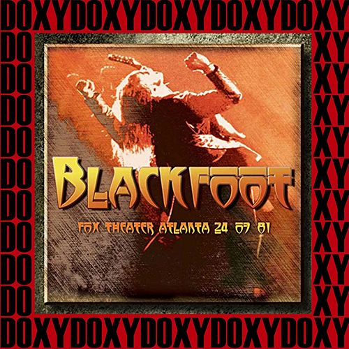 Fox Theater, Atlanta, Georgia, July 24th, 1981 (Doxy Collection, Remastered, Live on Fm Broadcasting) by Blackfoot