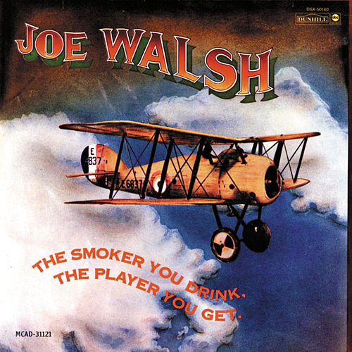 The Smoker You Drink, The Player You Get de Joe Walsh
