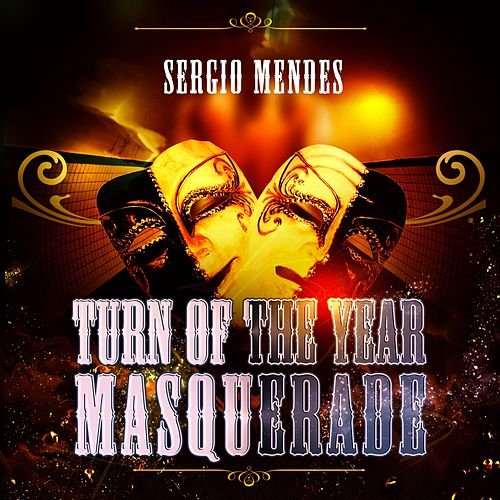 Turn Of The Year Masquerade by Sergio Mendes