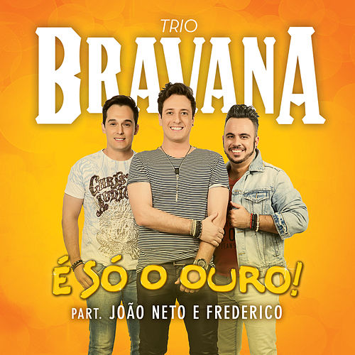 É Só o Ouro de Trio Bravana