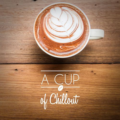 A Cup of Chillout de Various Artists