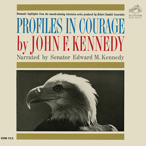 Profiles In Courage by John F. Kennedy by Edward M. Kennedy