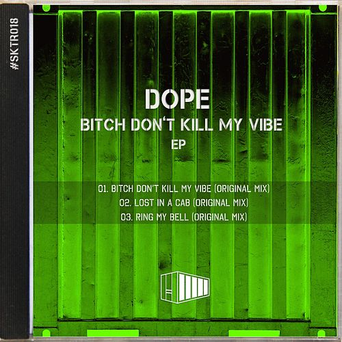 Bitch Don't Kill My Vibe EP by Dope