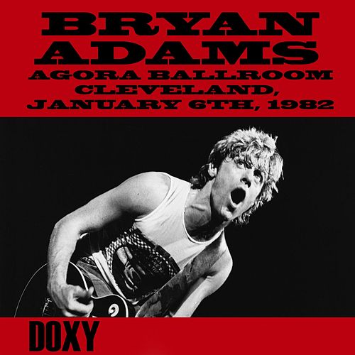 Agora Ballroom, Cleveland, January 6th, 1982 (Doxy Collection, Remastered, Live on Fm Broadcasting) von Bryan Adams