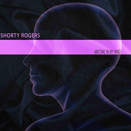 Anytime in My Mind de Shorty Rogers