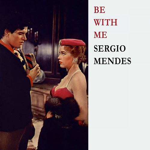 Be With Me by Sergio Mendes