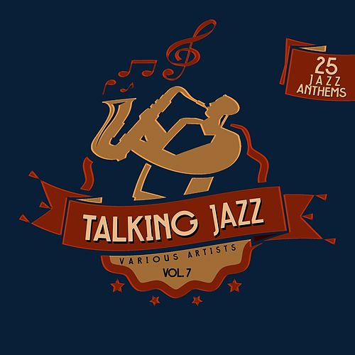 Talking Jazz, Vol. 7 (25 Jazz Anthems) von Various Artists