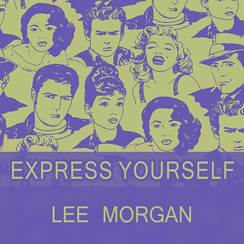 Express Yourself by Lee Morgan