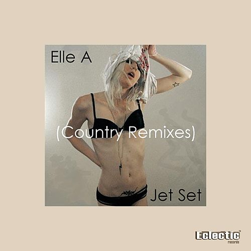 Jet Set (Country Remixes) by Elle A