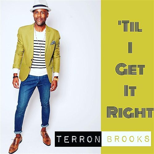 'Til I Get It Right by Terron Brooks