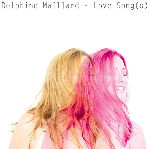 Love Song(s) by Delphine Maillard