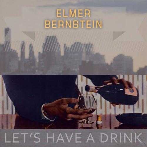 Lets Have A Drink von Elmer Bernstein