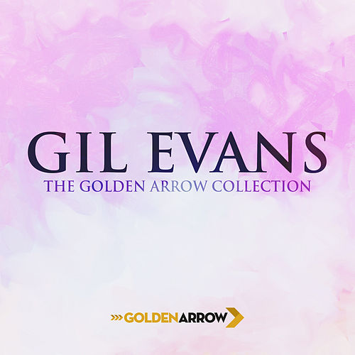 Gil Evans - The Golden Arrow Collection von Gil Evans